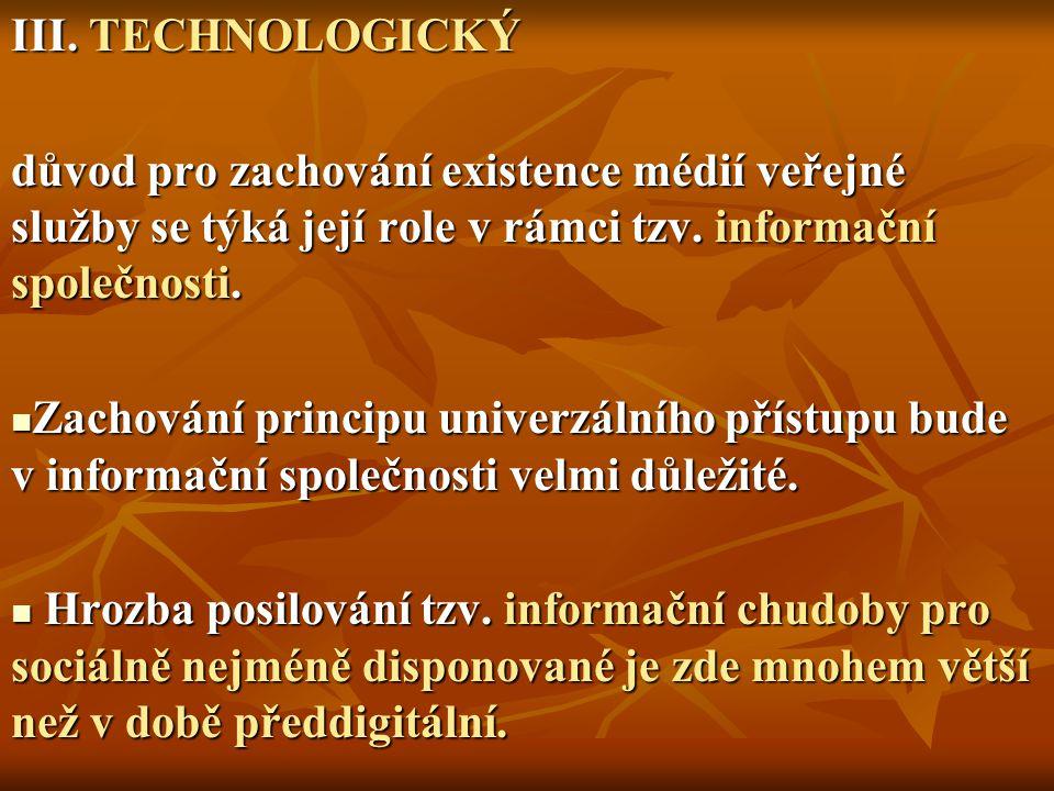 III. TECHNOLOGICKÝ důvod pro zachování existence médií veřejné služby se týká její role v rámci tzv. informační společnosti. Zachování principu univer