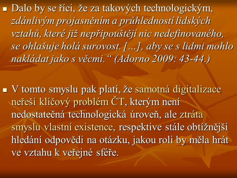 Dalo by se říci, že za takových technologickým, zdánlivým projasněním a průhledností lidských vztahů, které již nepřipouštějí nic nedefinovaného, se ohlašuje holá surovost.