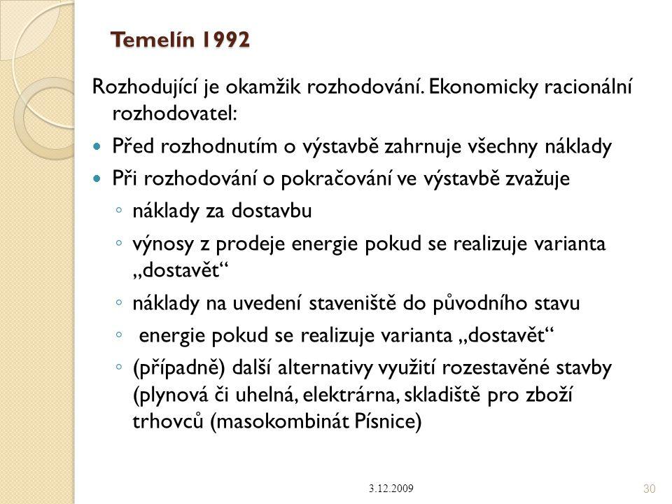 Temelín 1992 Rozhodující je okamžik rozhodování. Ekonomicky racionální rozhodovatel: Před rozhodnutím o výstavbě zahrnuje všechny náklady Při rozhodov