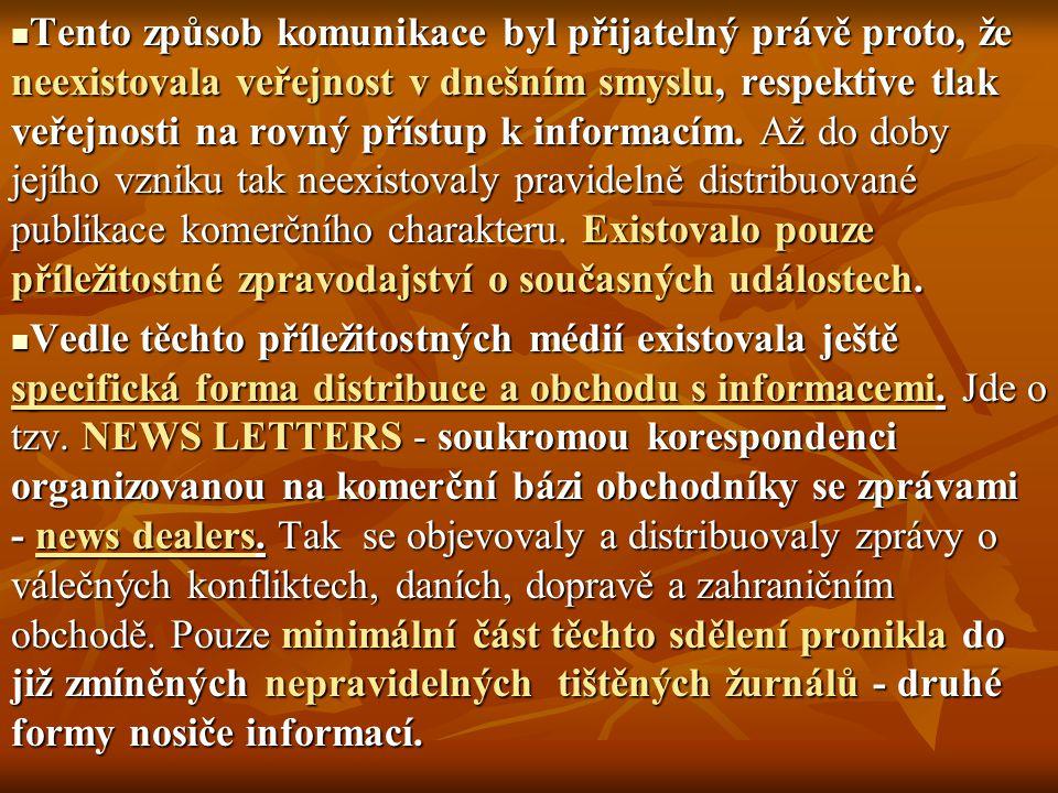 Tento způsob komunikace byl přijatelný právě proto, že neexistovala veřejnost v dnešním smyslu, respektive tlak veřejnosti na rovný přístup k informac