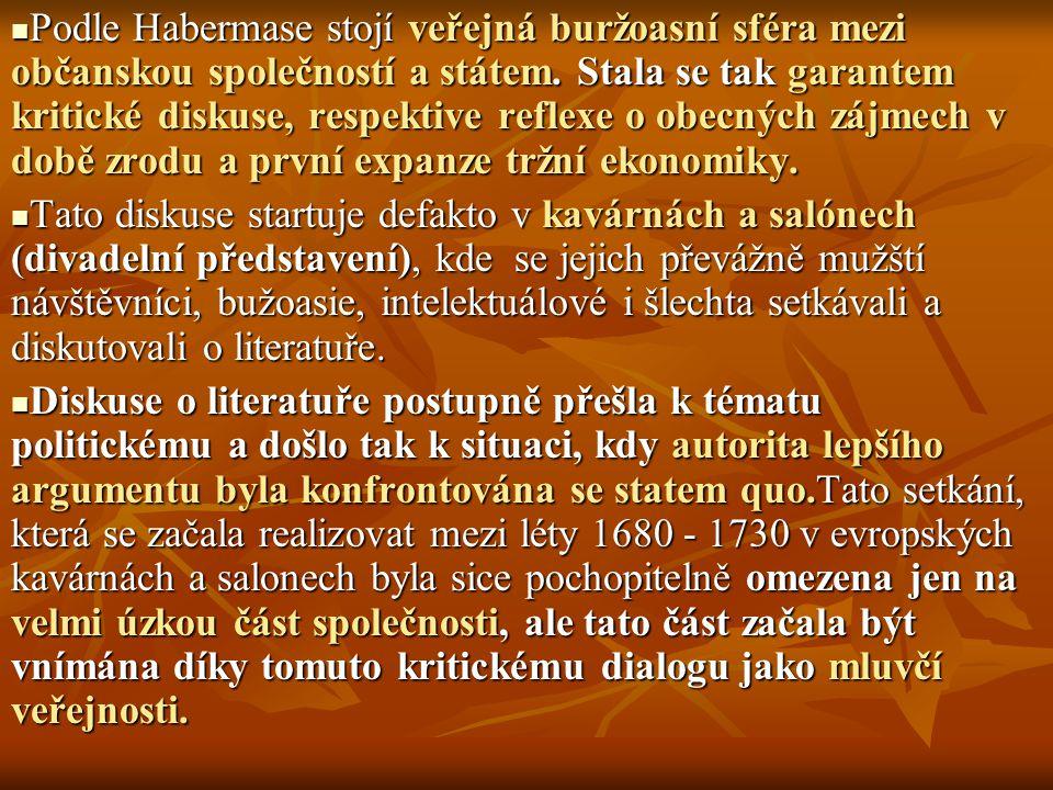 Podle Habermase stojí veřejná buržoasní sféra mezi občanskou společností a státem. Stala se tak garantem kritické diskuse, respektive reflexe o obecný
