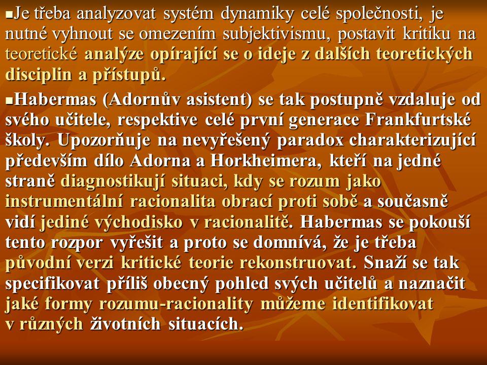 Je třeba analyzovat systém dynamiky celé společnosti, je nutné vyhnout se omezením subjektivismu, postavit kritiku na teoretické analýze opírající se