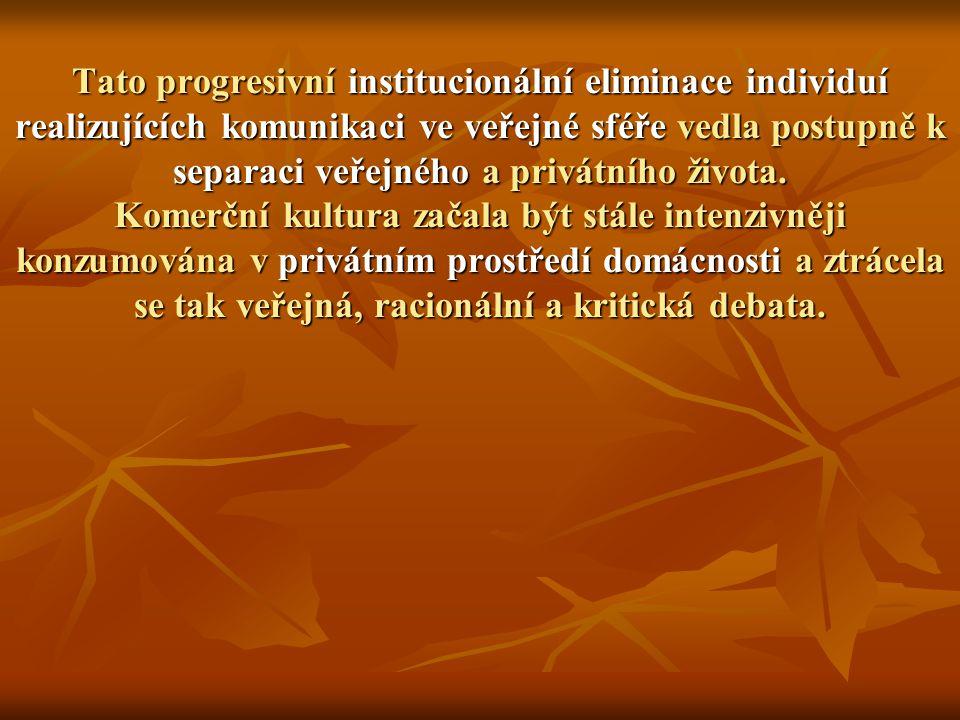 Tato progresivní institucionální eliminace individuí realizujících komunikaci ve veřejné sféře vedla postupně k separaci veřejného a privátního života