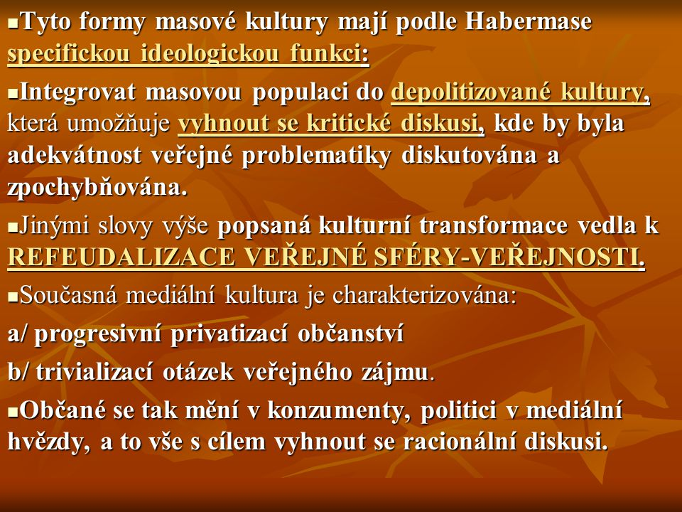 Tyto formy masové kultury mají podle Habermase specifickou ideologickou funkci: Tyto formy masové kultury mají podle Habermase specifickou ideologicko