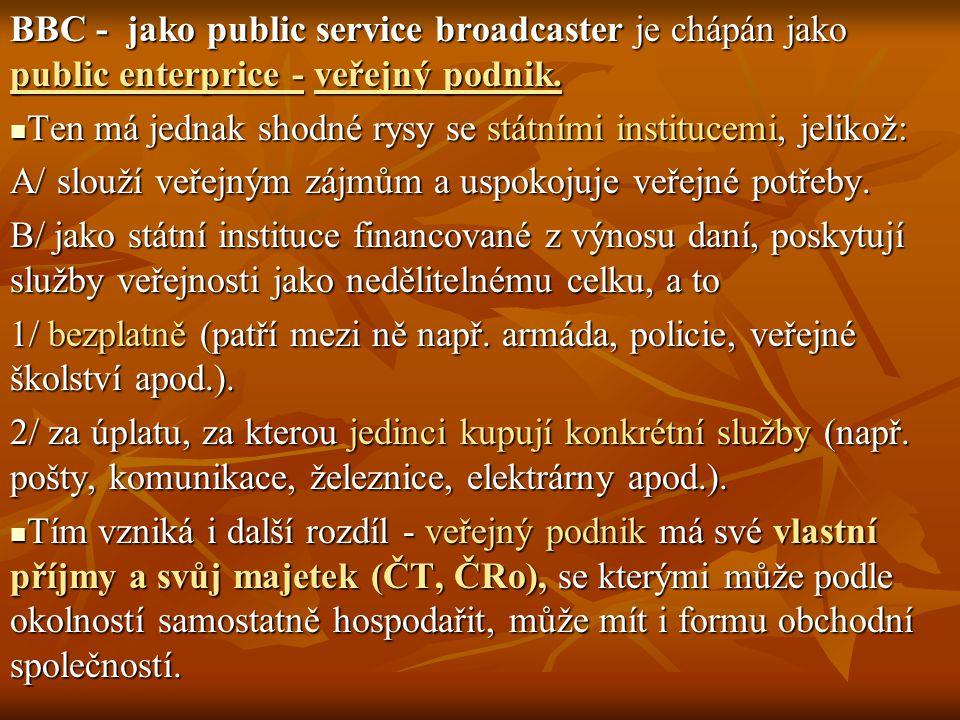 BBC - jako public service broadcaster je chápán jako public enterprice - veřejný podnik. Ten má jednak shodné rysy se státními institucemi, jelikož: T