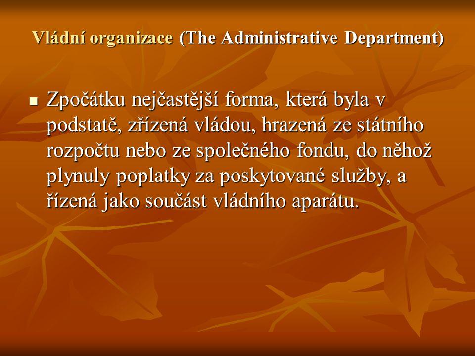 Vládní organizace (The Administrative Department) Zpočátku nejčastější forma, která byla v podstatě, zřízená vládou, hrazená ze státního rozpočtu nebo