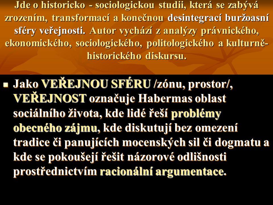 V pozdějších pracích Habermas hovoří více o rozdrcení kulturní sféry ekonomií i státem a nazývá tento proces jako kolonizaci životního světa, který byl okupován systematickým uplatňováním mechanismu peněz a moci.