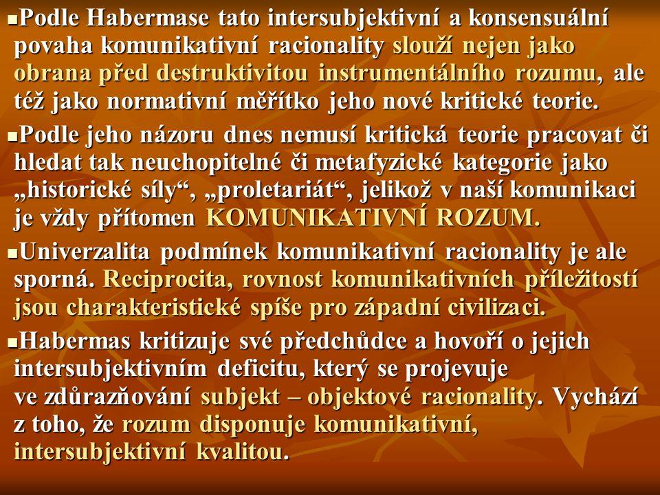 Podle Habermase tato intersubjektivní a konsensuální povaha komunikativní racionality slouží nejen jako obrana před destruktivitou instrumentálního ro