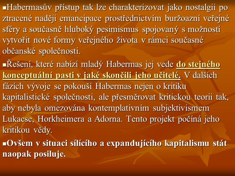Habermasův přístup tak lze charakterizovat jako nostalgii po ztracené naději emancipace prostřednictvím buržoazní veřejné sféry a současně hluboký pes