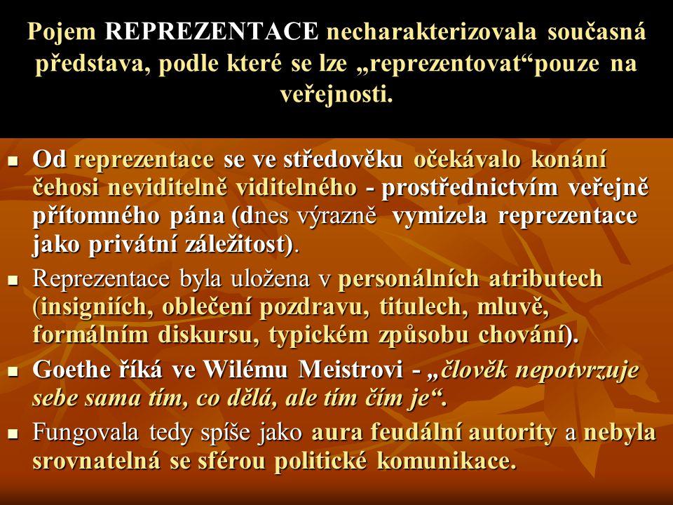 Od reprezentace se ve středověku očekávalo konání čehosi neviditelně viditelného - prostřednictvím veřejně přítomného pána (dnes výrazně vymizela repr