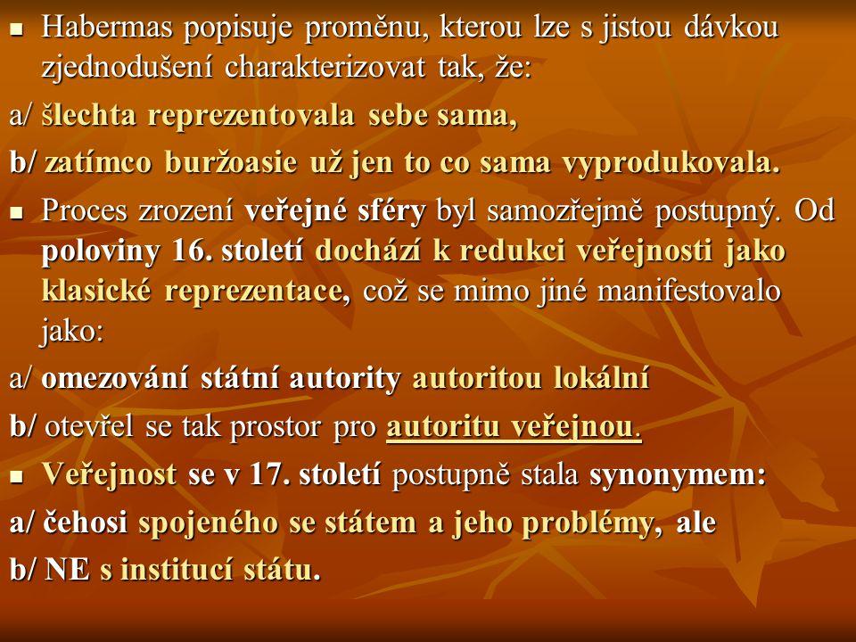 Habermas popisuje proměnu, kterou lze s jistou dávkou zjednodušení charakterizovat tak, že: Habermas popisuje proměnu, kterou lze s jistou dávkou zjed