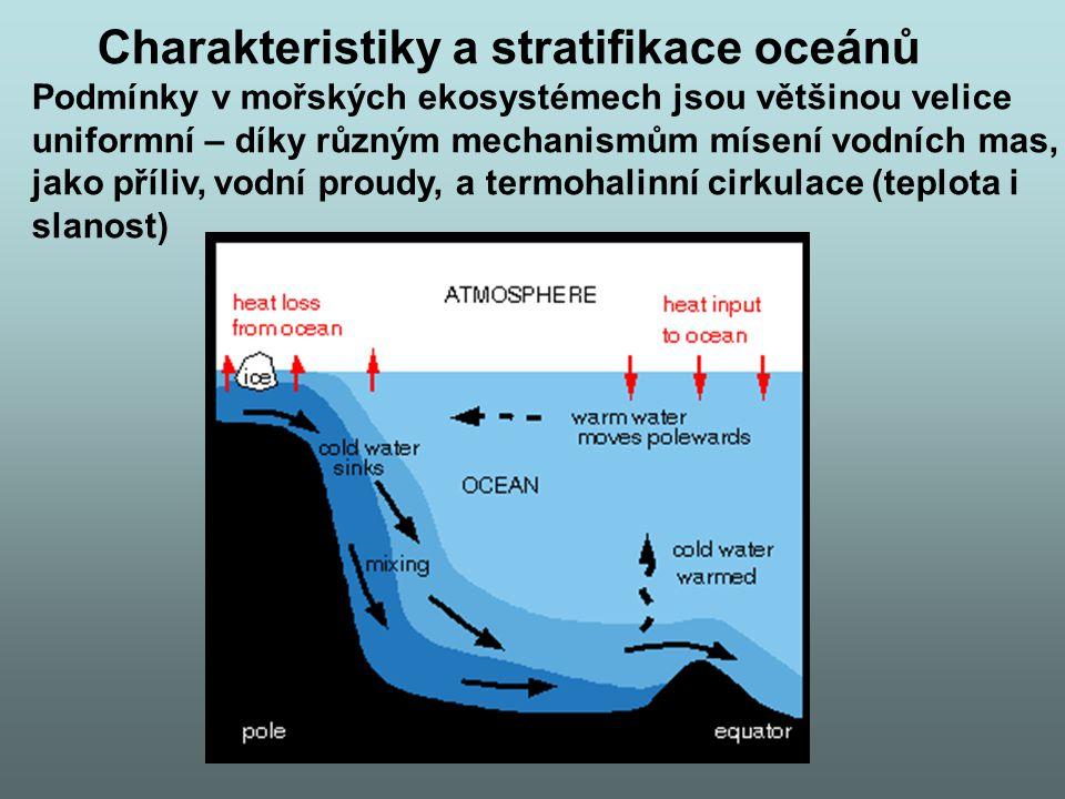 Charakteristiky a stratifikace oceánů Podmínky v mořských ekosystémech jsou většinou velice uniformní – díky různým mechanismům mísení vodních mas, jako příliv, vodní proudy, a termohalinní cirkulace (teplota i slanost)