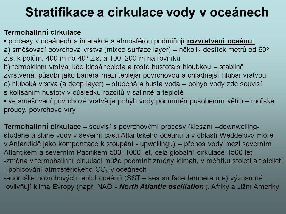 Stratifikace a cirkulace vody v oceánech Termohalinní cirkulace procesy v oceánech a interakce s atmosférou podmiňují rozvrstvení oceánu: a) směšovací povrchová vrstva (mixed surface layer) – několik desítek metrů od 60º z.š.