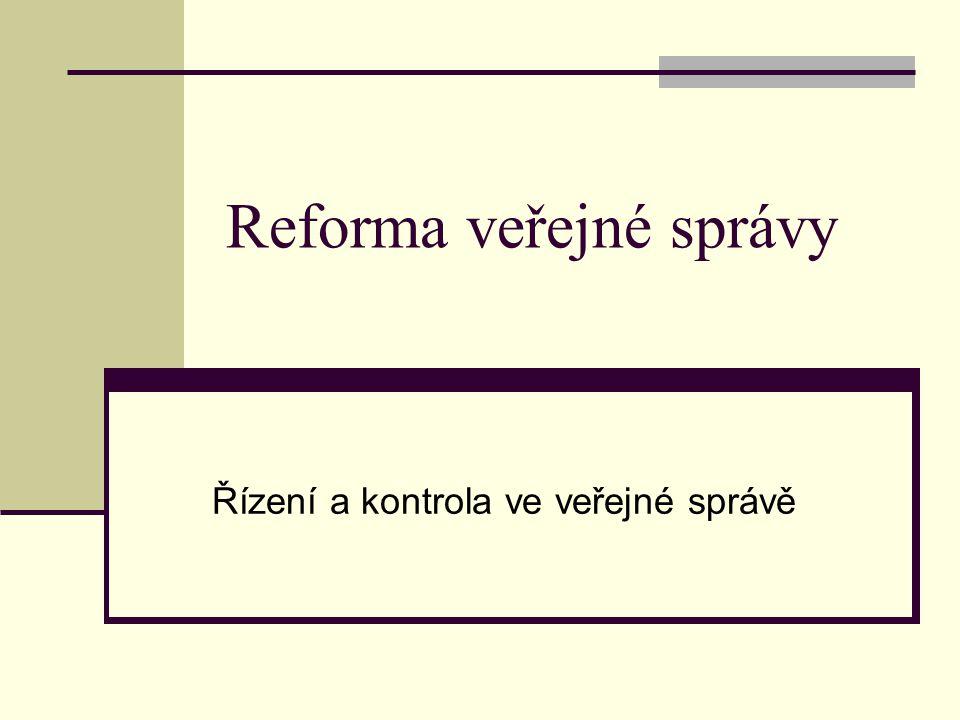 Reforma veřejné správy Řízení a kontrola ve veřejné správě