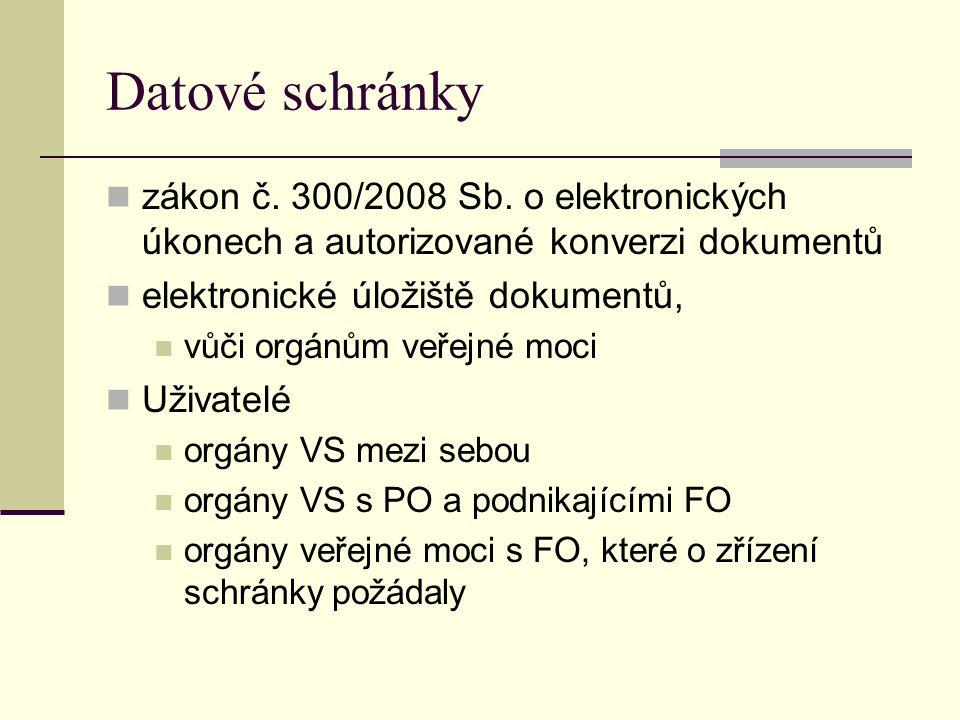 Datové schránky zákon č. 300/2008 Sb. o elektronických úkonech a autorizované konverzi dokumentů elektronické úložiště dokumentů, vůči orgánům veřejné