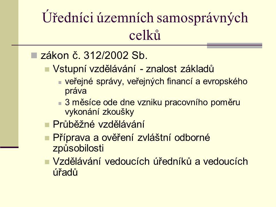 Úředníci územních samosprávných celků zákon č. 312/2002 Sb. Vstupní vzdělávání - znalost základů veřejné správy, veřejných financí a evropského práva