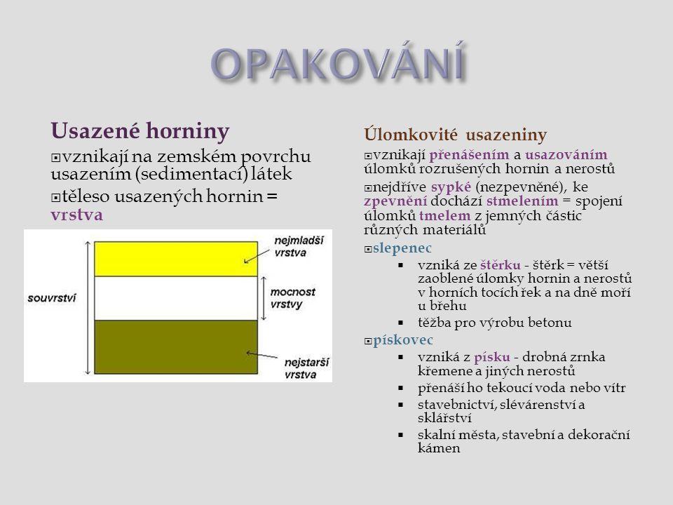 Usazené horniny  vznikají na zemském povrchu usazením (sedimentací) látek  těleso usazených hornin = vrstva Úlomkovité usazeniny  vznikají přenášen