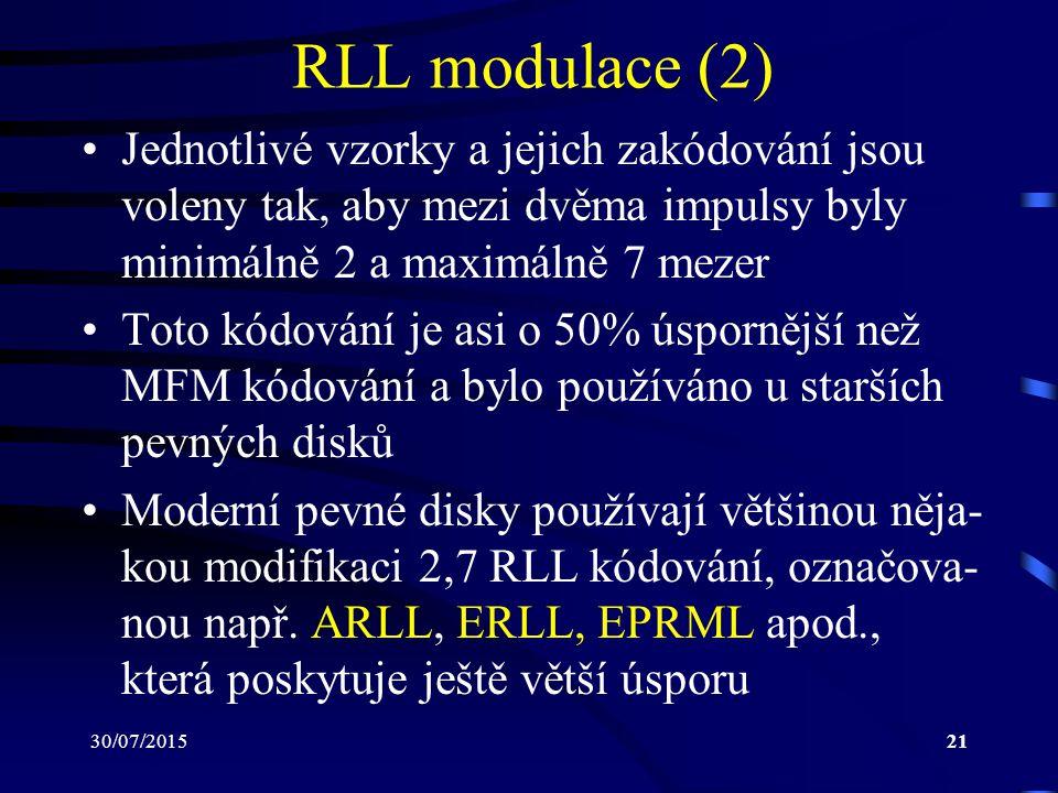 30/07/201521 RLL modulace (2) Jednotlivé vzorky a jejich zakódování jsou voleny tak, aby mezi dvěma impulsy byly minimálně 2 a maximálně 7 mezer Toto