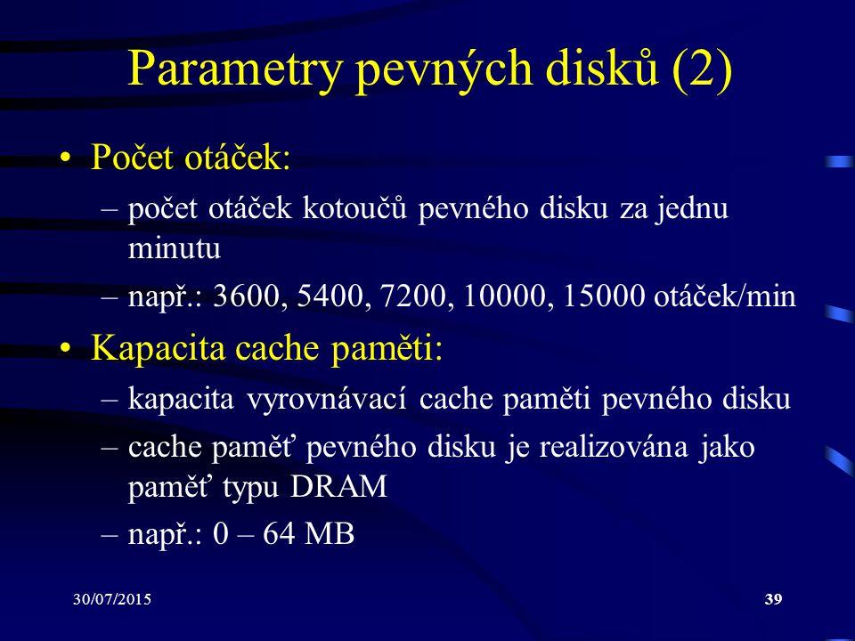 30/07/201539 Parametry pevných disků (2) Počet otáček: –počet otáček kotoučů pevného disku za jednu minutu –např.: 3600, 5400, 7200, 10000, 15000 otáč