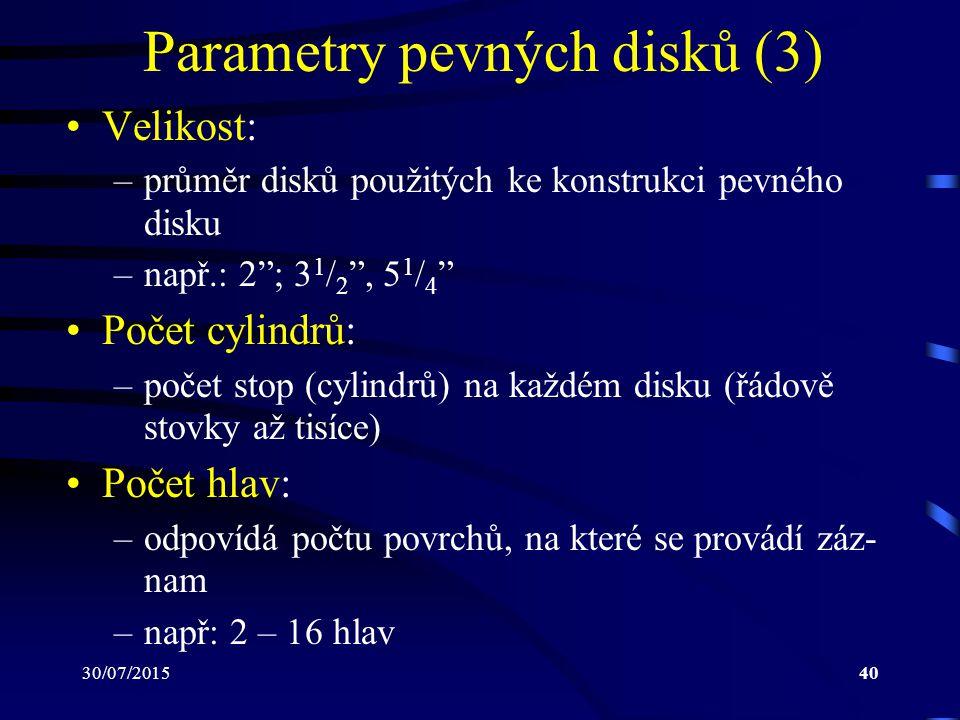 """30/07/201540 Parametry pevných disků (3) Velikost: –průměr disků použitých ke konstrukci pevného disku –např.: 2""""; 3 1 / 2 """", 5 1 / 4 """" Počet cylindrů"""