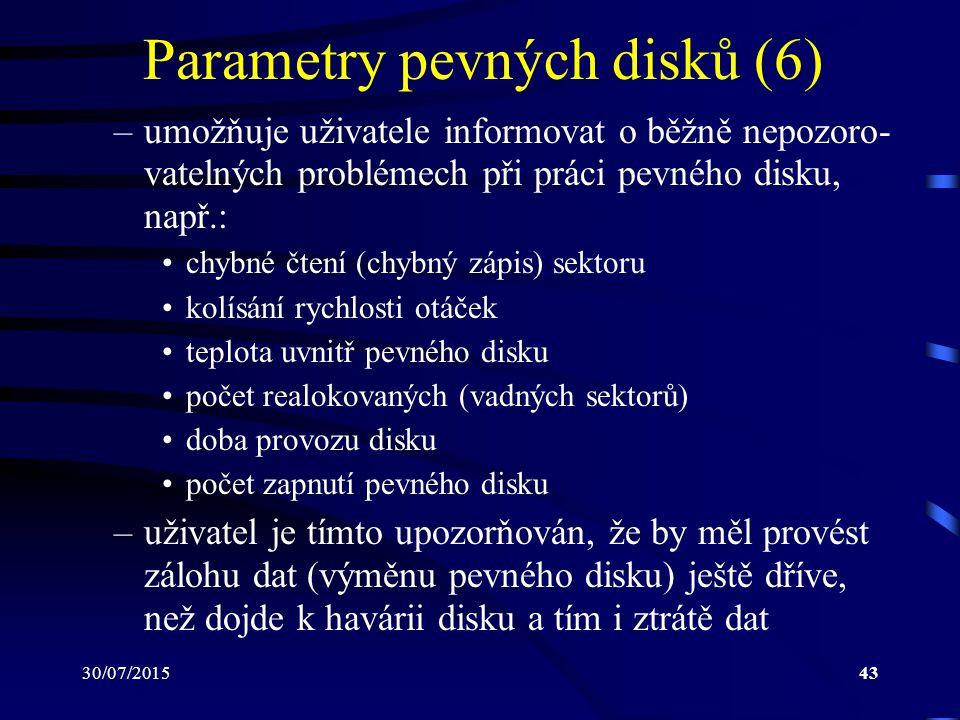 30/07/201543 Parametry pevných disků (6) –umožňuje uživatele informovat o běžně nepozoro- vatelných problémech při práci pevného disku, např.: chybné