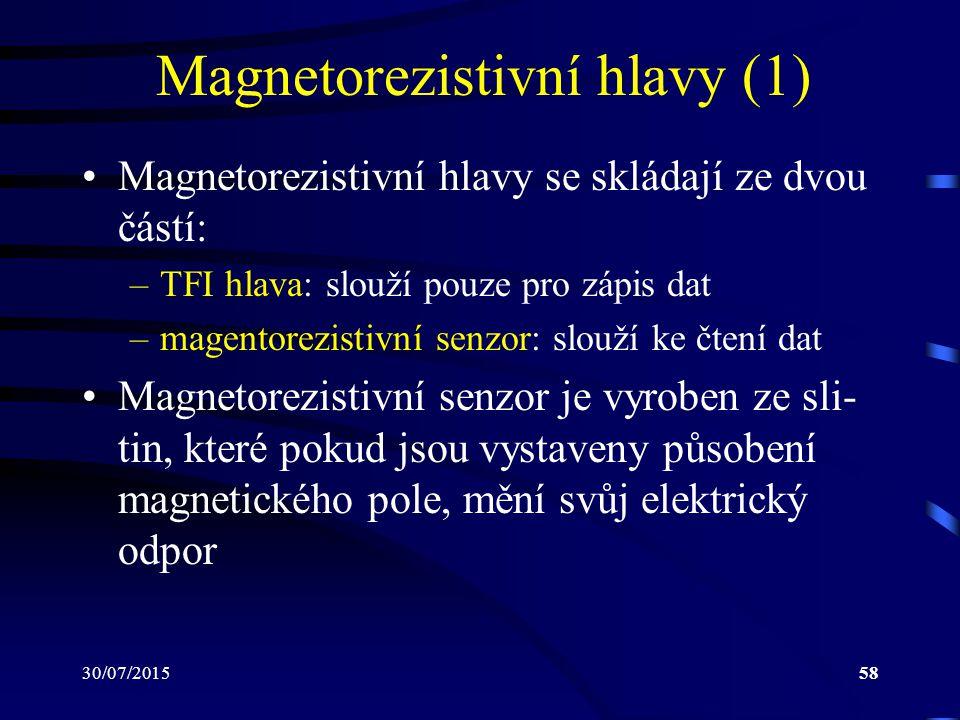 30/07/201558 Magnetorezistivní hlavy (1) Magnetorezistivní hlavy se skládají ze dvou částí: –TFI hlava: slouží pouze pro zápis dat –magentorezistivní