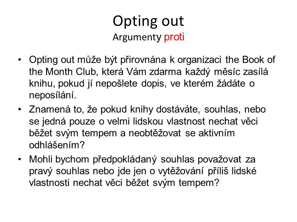 Opting out Argument y proti Opting out může být přirovnána k organizaci the Book of the Month Club, která Vám zdarma každý měsíc zasílá knihu, pokud jí nepošlete dopis, ve kterém žádáte o neposílání.