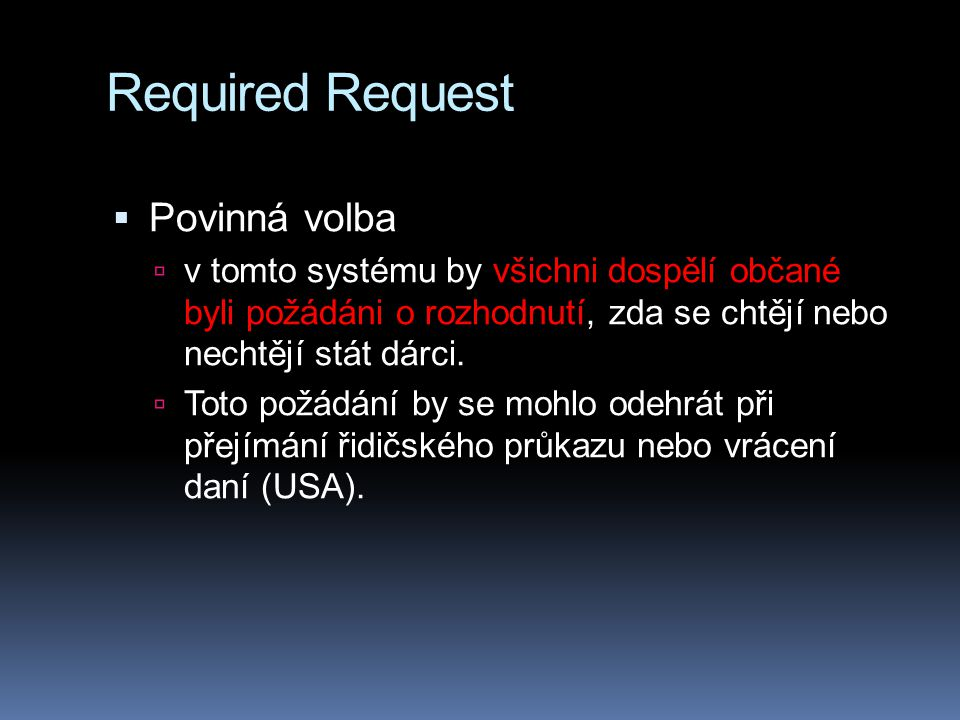 Required Request  Povinná volba  v tomto systému by všichni dospělí občané byli požádáni o rozhodnutí, zda se chtějí nebo nechtějí stát dárci.