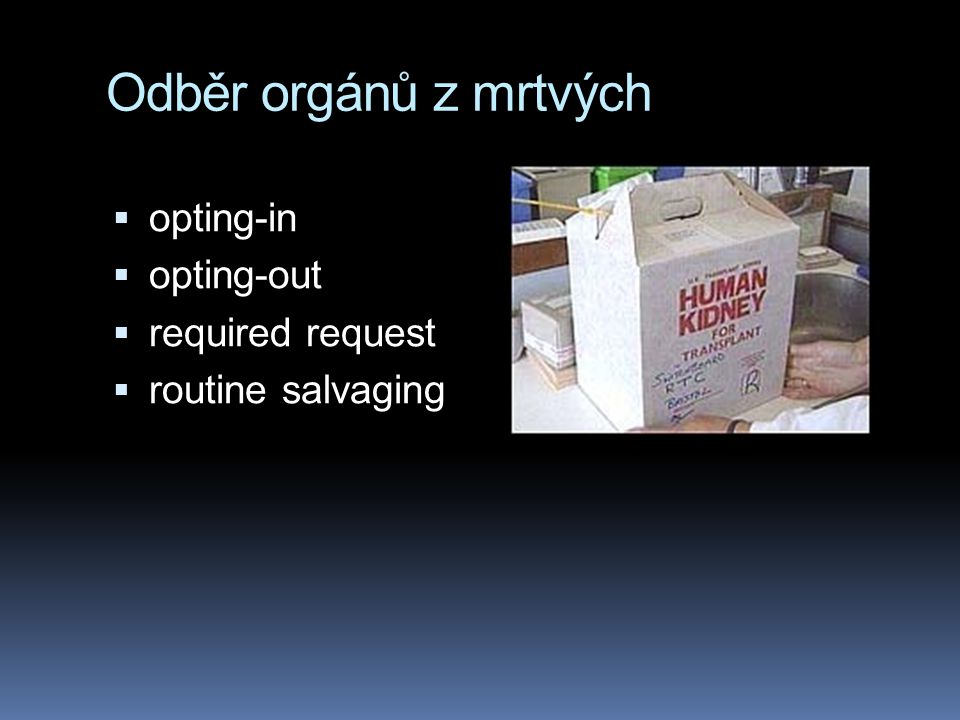 Odběr orgánů z mrtvých  opting-in  opting-out  required request  routine salvaging