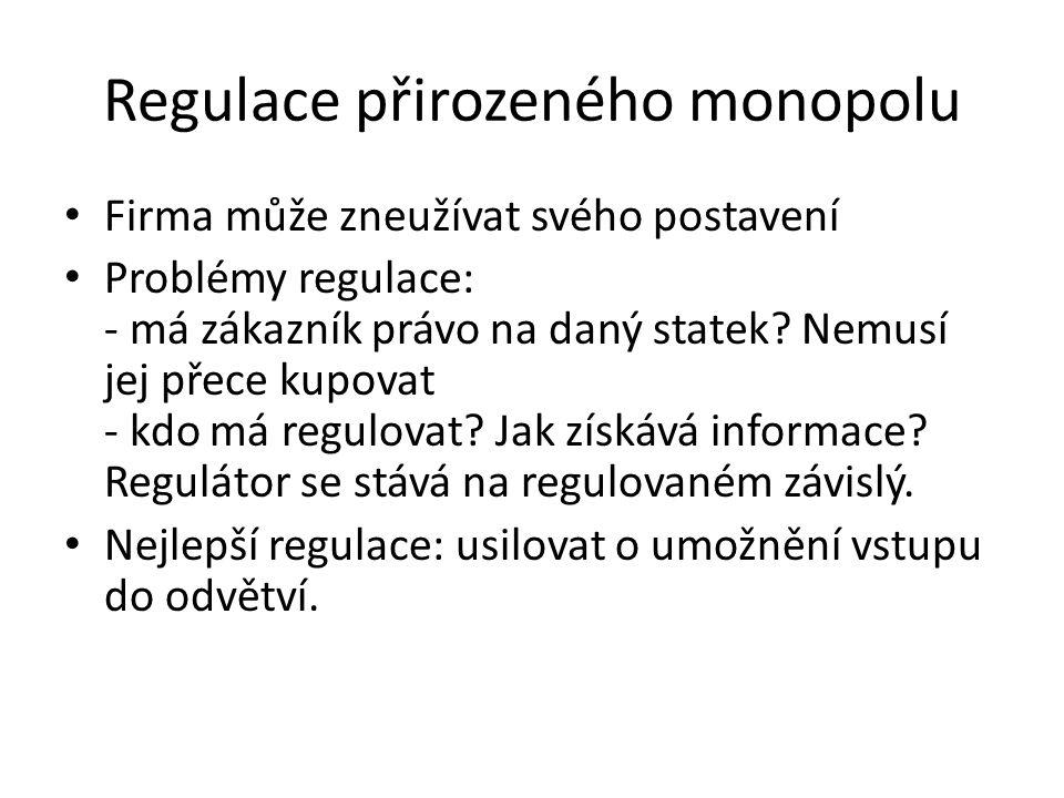 Regulace přirozeného monopolu Firma může zneužívat svého postavení Problémy regulace: - má zákazník právo na daný statek? Nemusí jej přece kupovat - k