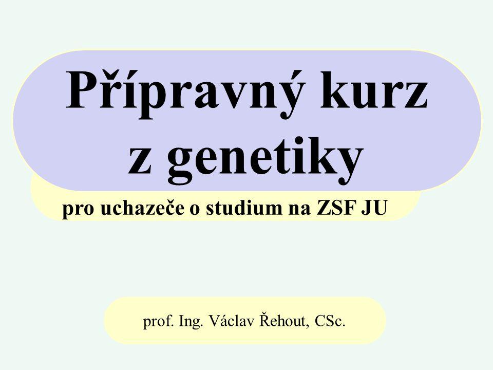 pro uchazeče o studium na ZSF JU Přípravný kurz z genetiky prof. Ing. Václav Řehout, CSc.