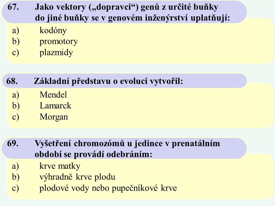 """a)kodóny b)promotory c)plazmidy 67.Jako vektory (""""dopravci"""") genů z určité buňky do jiné buňky se v genovém inženýrství uplatňují: a)Mendel b)Lamarck"""