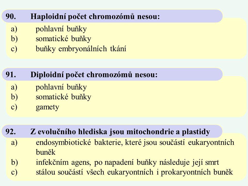 a)pohlavní buňky b)somatické buňky c)buňky embryonálních tkání 90.Haploidní počet chromozómů nesou: a)pohlavní buňky b)somatické buňky c)gamety 91.Dip