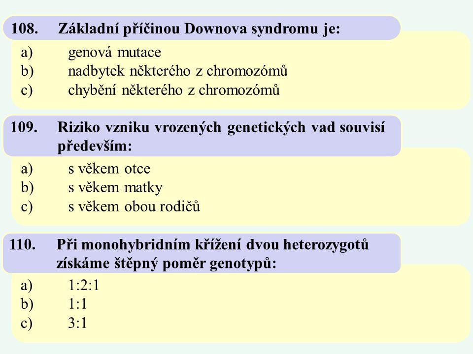 a)genová mutace b)nadbytek některého z chromozómů c)chybění některého z chromozómů 108.Základní příčinou Downova syndromu je: a)s věkem otce b)s věkem