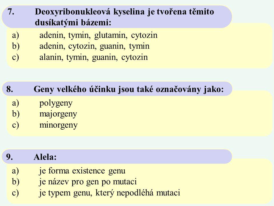a)adenin, tymin, glutamin, cytozin b)adenin, cytozin, guanin, tymin c)alanin, tymin, guanin, cytozin 7.Deoxyribonukleová kyselina je tvořena těmito du