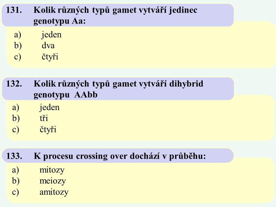 a)jeden b)tři c)čtyři 132.Kolik různých typů gamet vytváří dihybrid genotypu AAbb a)mitozy b)meiozy c)amitozy 133.K procesu crossing over dochází v pr