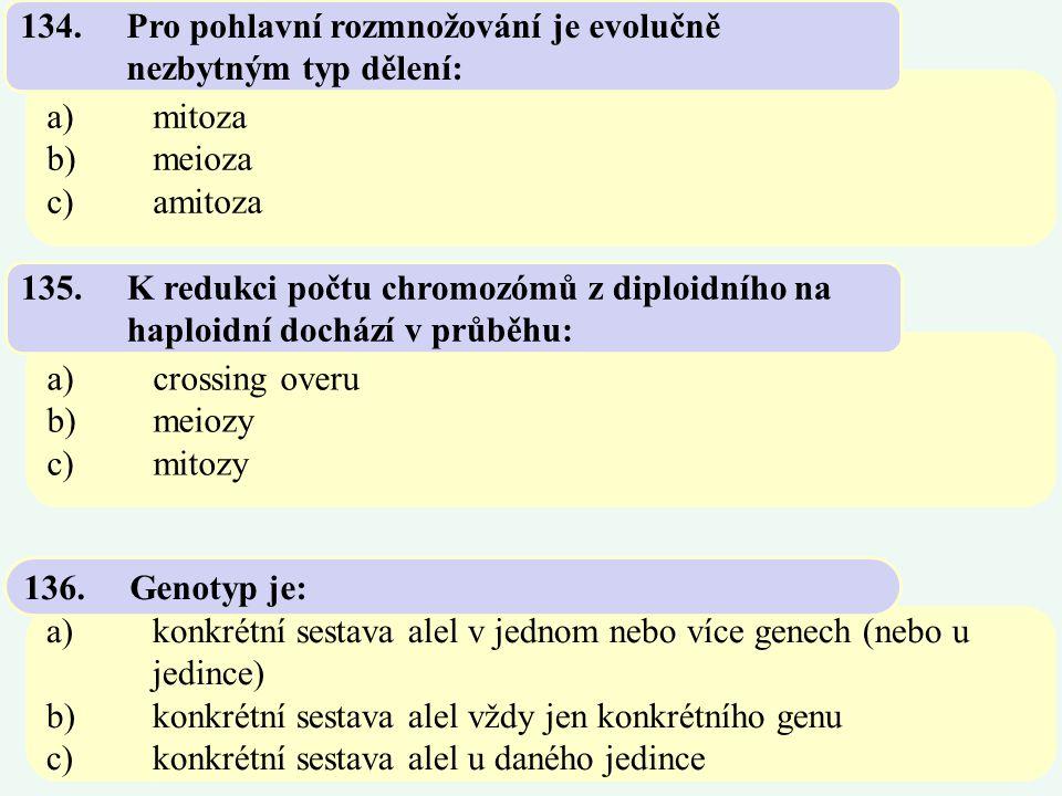 a)mitoza b)meioza c)amitoza 134.Pro pohlavní rozmnožování je evolučně nezbytným typ dělení: a)crossing overu b)meiozy c)mitozy 135.K redukci počtu chr