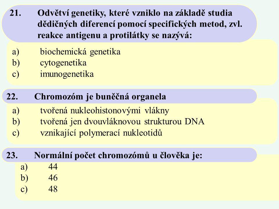 a)tvořená nukleohistonovými vlákny b)tvořená jen dvouvláknovou strukturou DNA c)vznikající polymerací nukleotidů 22.Chromozóm je buněčná organela a)44