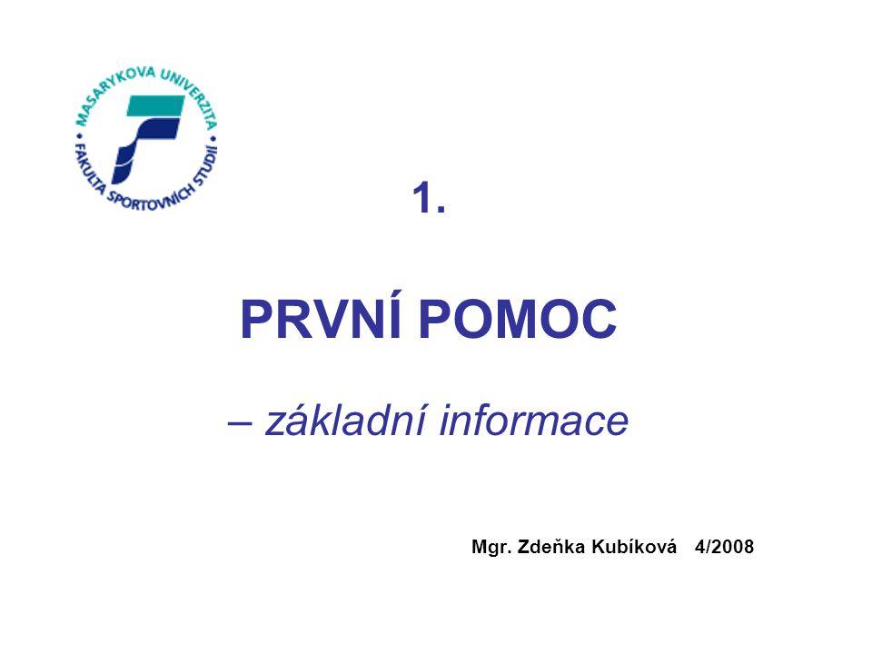 1. PRVNÍ POMOC – základní informace Mgr. Zdeňka Kubíková 4/2008 FIRST AID Mgr. Kubíková 11/2007