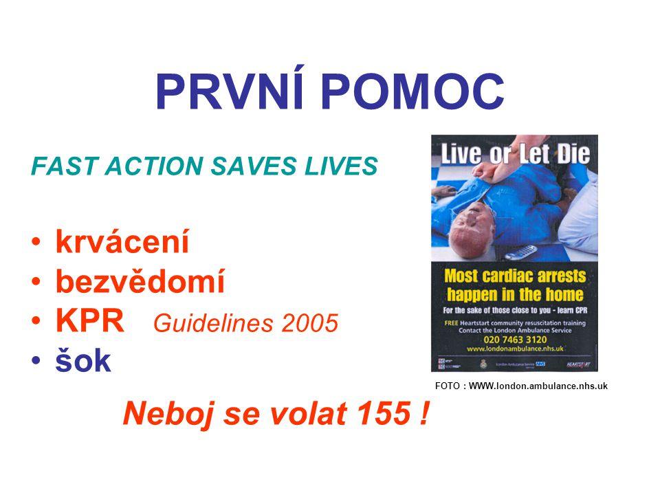 PRVNÍ POMOC FAST ACTION SAVES LIVES krvácení bezvědomí KPR Guidelines 2005 šok FOTO : WWW.london.ambulance.nhs.uk Neboj se volat 155 !