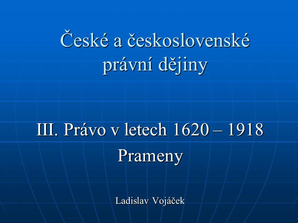 České a československé právní dějiny III. Právo v letech 1620 – 1918 Prameny Ladislav Vojáček