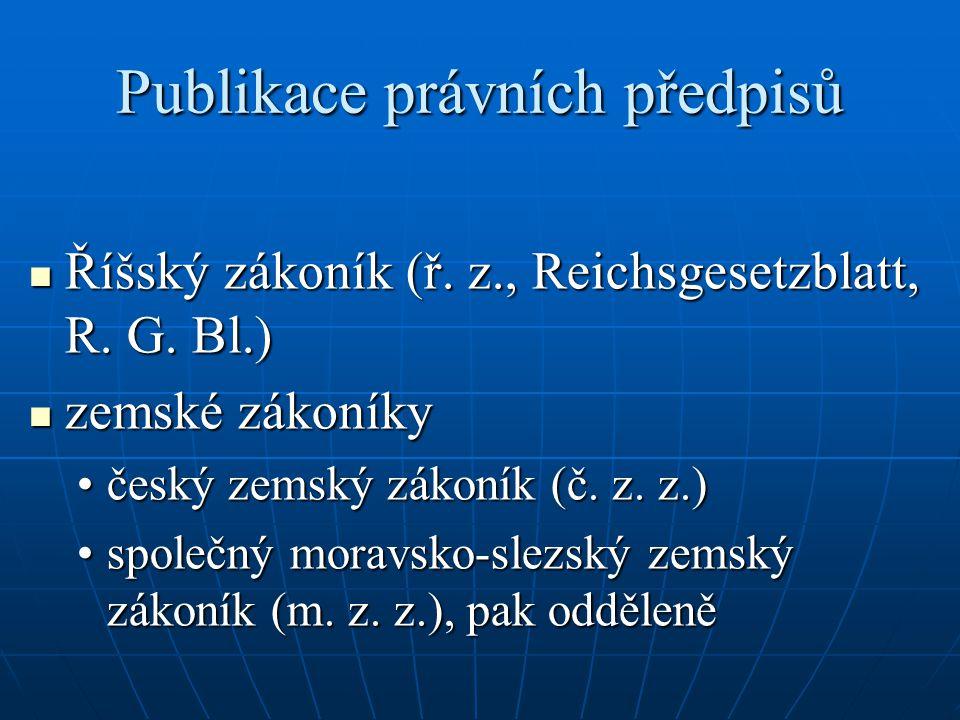 Publikace právních předpisů Říšský zákoník (ř. z., Reichsgesetzblatt, R. G. Bl.) Říšský zákoník (ř. z., Reichsgesetzblatt, R. G. Bl.) zemské zákoníky