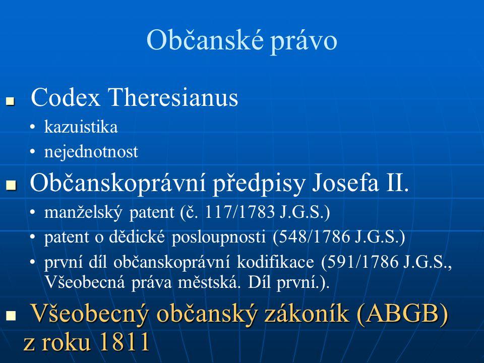Občanské právo Codex Theresianus kazuistika nejednotnost Občanskoprávní předpisy Josefa II. manželský patent (č. 117/1783 J.G.S.) patent o dědické pos