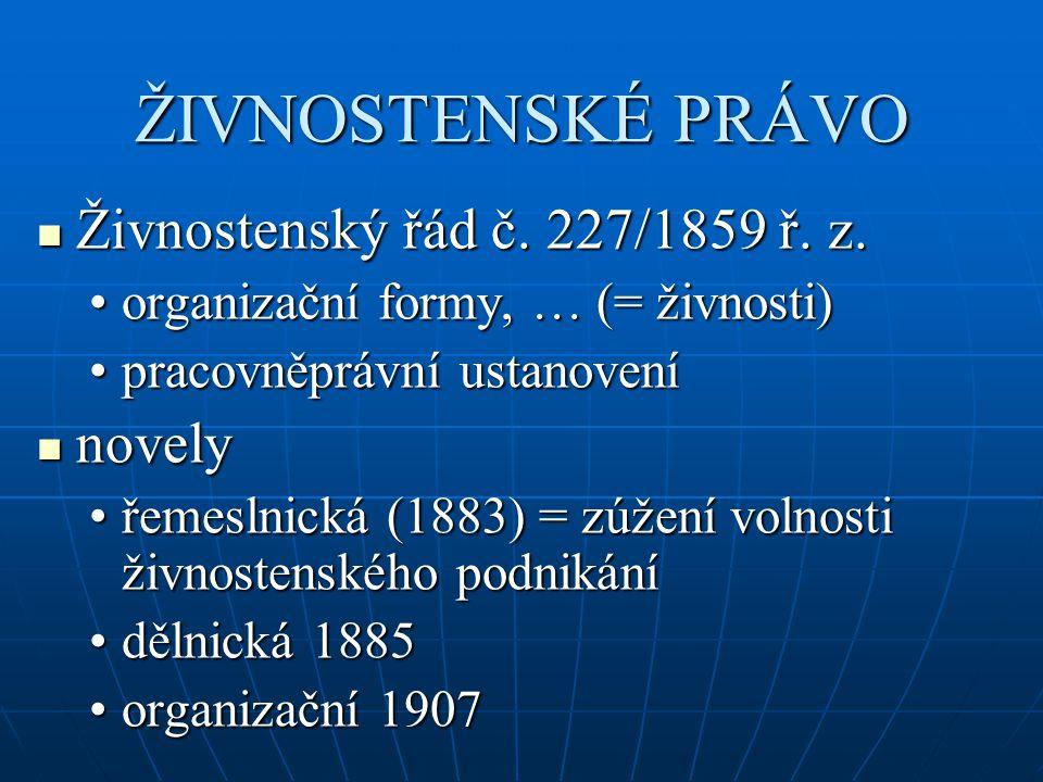 ŽIVNOSTENSKÉ PRÁVO Živnostenský řád č. 227/1859 ř. z. Živnostenský řád č. 227/1859 ř. z. organizační formy, … (= živnosti)organizační formy, … (= živn