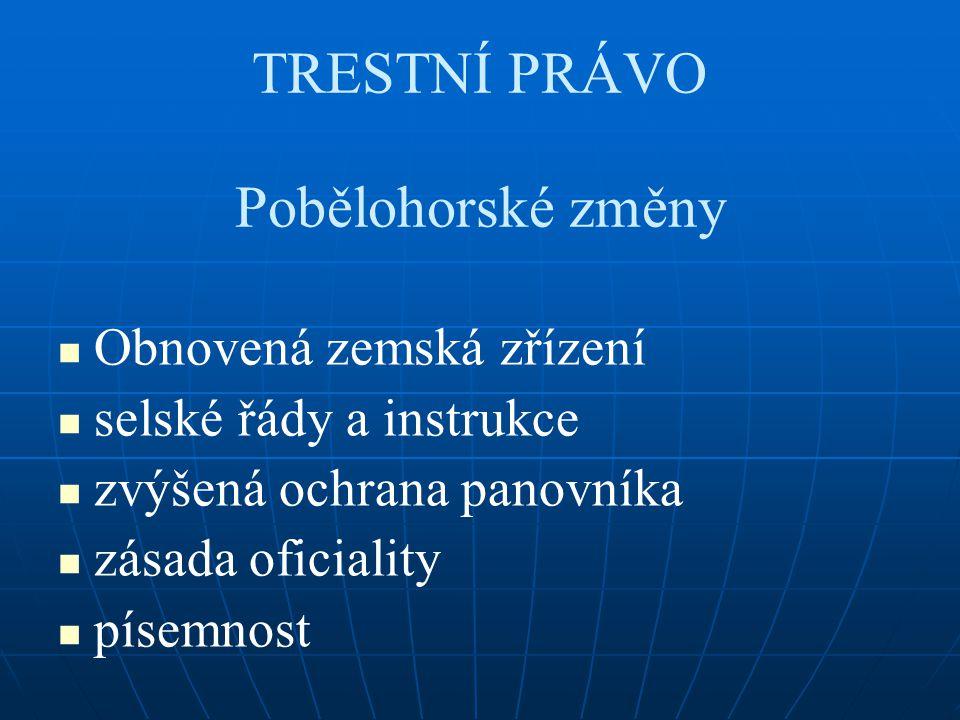 TRESTNÍ PRÁVO Pobělohorské změny Obnovená zemská zřízení selské řády a instrukce zvýšená ochrana panovníka zásada oficiality písemnost