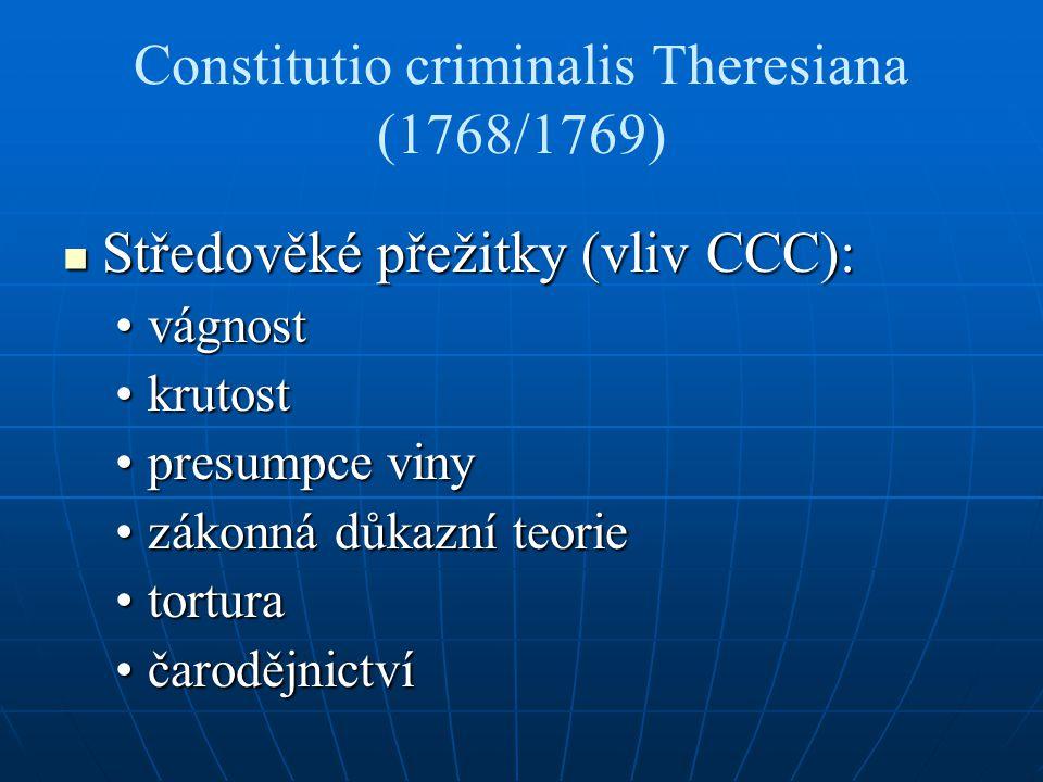 Constitutio criminalis Theresiana (1768/1769) Středověké přežitky (vliv CCC): Středověké přežitky (vliv CCC): vágnostvágnost krutostkrutost presumpce