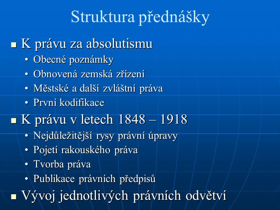 Struktura přednášky K právu za absolutismu K právu za absolutismu Obecné poznámkyObecné poznámky Obnovená zemská zřízeníObnovená zemská zřízení Městsk
