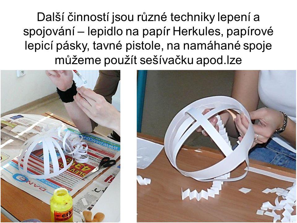 Další činností jsou různé techniky lepení a spojování – lepidlo na papír Herkules, papírové lepicí pásky, tavné pistole, na namáhané spoje můžeme použ