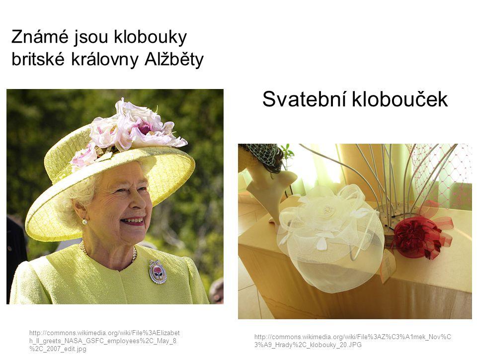 Známé jsou klobouky britské královny Alžběty Svatební klobouček http://commons.wikimedia.org/wiki/File%3AZ%C3%A1mek_Nov%C 3%A9_Hrady%2C_klobouky_20.JP