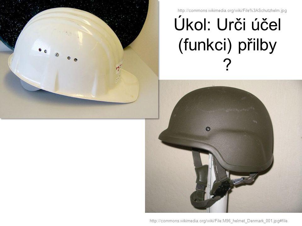 Úkol: Urči účel (funkci) přilby ? http://commons.wikimedia.org/wiki/File:M96_helmet_Denmark_001.jpg#file http://commons.wikimedia.org/wiki/File%3ASchu
